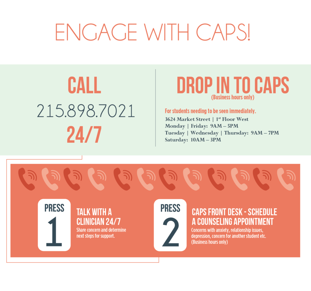 Engage with CAPS!  Call 215-898-7021 24/7